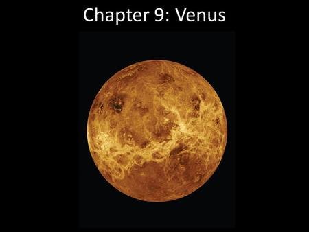 Chapter 9: Venus Often called Earth's sister planet because of their comparable sizes, Venus is actually nothing like our own world. Surface conditions.
