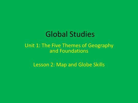 Global Studies Unit 1: The Five Themes of Geography and Foundations