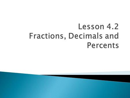Lesson 4.2 Fractions, Decimals and Percents