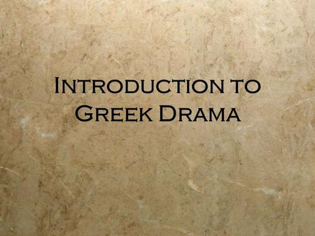 Introduction to Greek Drama. Greek Drama  Includes surviving tragedies, satyr plays, and comedies from the fifth century (500-400 B.C.)  The writers.