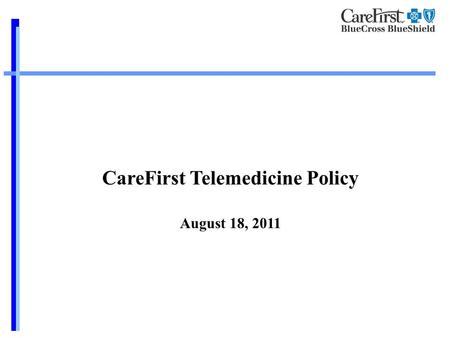 CareFirst Telemedicine Policy August 18, 2011. Defines Telemedicine as a combination of interactive audio, video, or other electronic media for the purpose.