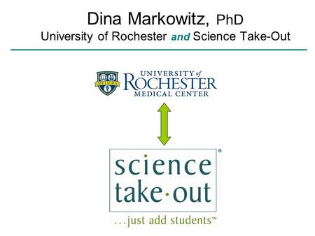 Dina Markowitz, PhD University of Rochester and Science Take-Out.