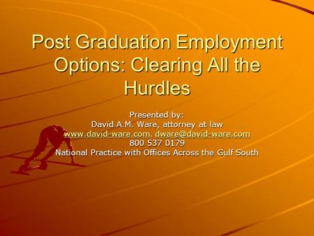 Post Graduation Employment Options: Clearing All the Hurdles Presented by: David A.M. Ware, attorney at law