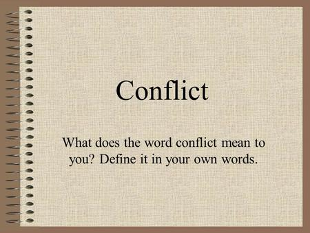 What does the word conflict mean to you? Define it in your own words.