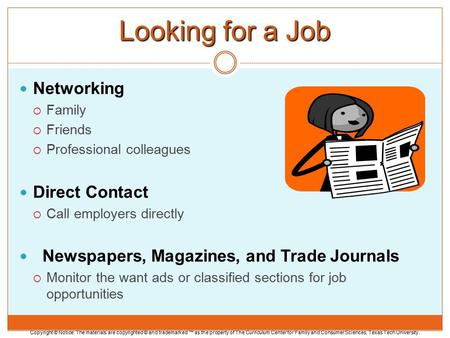 Looking for a Job Networking  Family  Friends  Professional colleagues Direct Contact  Call employers directly Newspapers, Magazines, and Trade Journals.