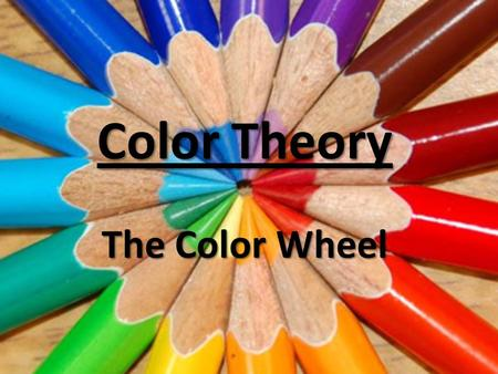 Color Theory The Color Wheel. All About Color: Chroma Chroma This is the intensity, strength, or purity of a color. Squeezing paint directly from the.