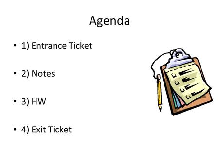 Agenda 1) Entrance Ticket 2) Notes 3) HW 4) Exit Ticket.