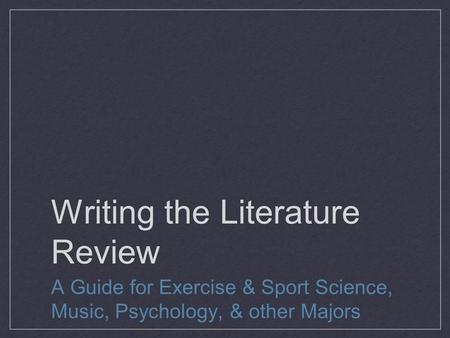 Writing the Literature Review A Guide for Exercise & Sport Science, Music, Psychology, & other Majors.