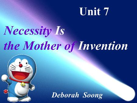 Unit 7 Necessity Is the Mother of Invention Deborah Soong.