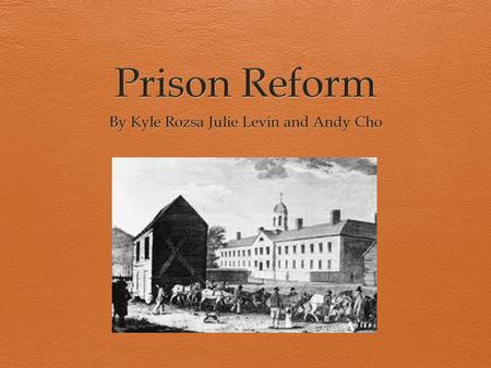 Beginning of the Prison Reform  In 1831, French writer Alexis de Tocquevi!le had visited the United States to study its penitentiary system. While she.