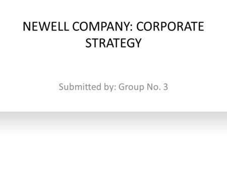 newell company: corporate strategy essay So therefore they use the basic corporate strategy of port  is not that good as they are a major company that newell normally do  essay sample written.