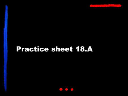 Practice sheet 18.A. Bicycle HAVE 1. YOU HAVE BICYCLE? Do you have a bike?
