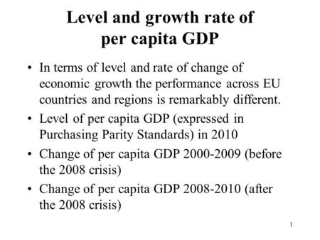 Level and growth rate of per capita GDP In terms of level and rate of change of economic growth the performance across EU countries and regions is remarkably.