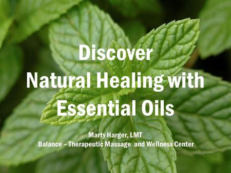 Discover Natural Healing with Essential Oils Marty Harger, LMT Balance – Therapeutic Massage and Wellness Center.