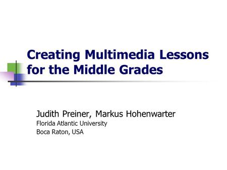 Creating Multimedia Lessons for the Middle Grades Judith Preiner, Markus Hohenwarter Florida Atlantic University Boca Raton, USA.