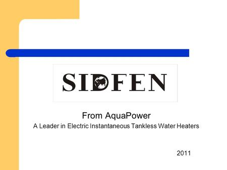 From AquaPower A Leader in Electric Instantaneous Tankless Water Heaters 2011.