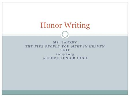 MS. PANKEY THE FIVE PEOPLE YOU MEET IN HEAVEN UNIT 2014-2015 AUBURN JUNIOR HIGH Honor Writing.