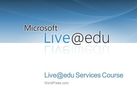 Services Course WordPress.com. 2 Outlook Live Live Messenger Live SkyDrive Office Live Workspace WordPress.com Live Groups.