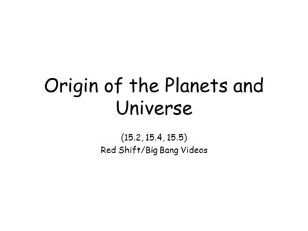 Origin of the Planets and Universe (15.2, 15.4, 15.5) Red Shift/Big Bang Videos.