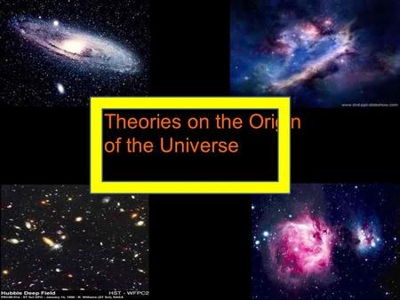 Theories on the Origin of the Universe. The Big Bang Theory  This theory states that Universe was once in an extremely hot and dense state which expanded.