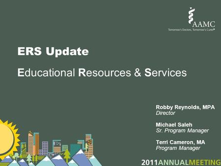 ERS Update Educational Resources & Services Robby Reynolds, MPA Director Michael Saleh Sr. Program Manager Terri Cameron, MA Program Manager.