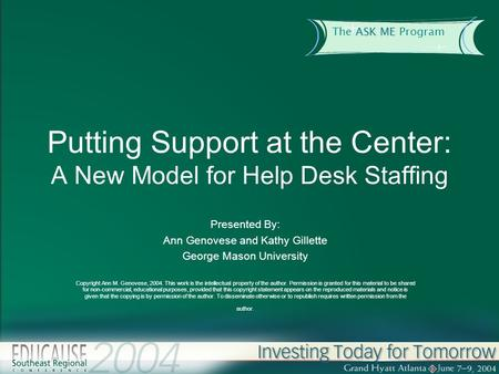 ASK ME The ASK ME Program Putting Support at the Center: A New Model for Help Desk Staffing Presented By: Ann Genovese and Kathy Gillette George Mason.