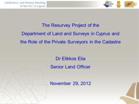 Conference and Plenary Meeting of the PCC in Cyprus The Resurvey Project of the Department of Land and <strong>Surveys</strong> in Cyprus and the Role of the Private Surveyors.