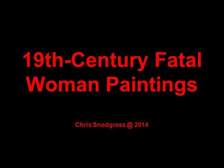 19th-Century Fatal Woman Paintings Chris 2014.