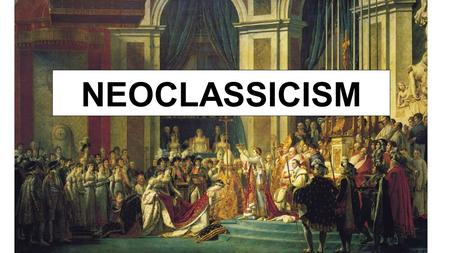 "NEOCLASSICISM. Characteristics Celebrates/imitates classical style Desire to return to ""purity"" of Greek/Roman style Architecture, painting, sculpture."