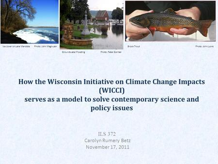 How the Wisconsin Initiative on Climate Change Impacts (WICCI) serves as a model to solve contemporary science and policy issues ILS 372 Carolyn Rumery.