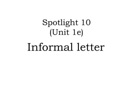 spotlight 10 unit 1e informal letter a letter giving your news a get