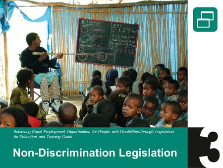 Non-Discrimination Legislation Achieving Equal Employment Opportunities for People with Disabilities through Legislation An Education and Training Guide.