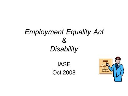 Employment Equality Act & Disability IASE Oct 2008.