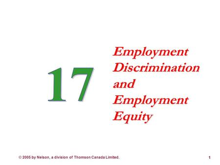© 2005 by Nelson, a division of Thomson Canada Limited. 1 Employment Discrimination and Employment Equity.