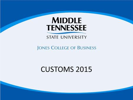 CUSTOMS 2015. Have you set up your PipelineMT Account? YES: Log in now: www.mtsu.edu/pipelinemtwww.mtsu.edu/pipelinemt NO: Read and follow the instructions.