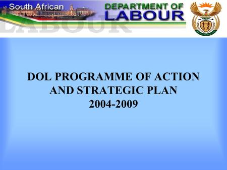 DOL PROGRAMME OF ACTION AND STRATEGIC PLAN 2004-2009.