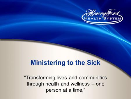 "Ministering to the Sick ""Transforming lives and communities through health and wellness – one person at a time."""