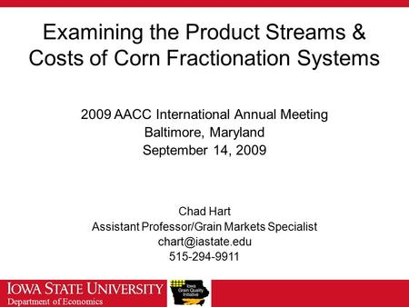 Department of Economics Examining the Product Streams & Costs of Corn Fractionation Systems 2009 AACC International Annual Meeting Baltimore, Maryland.
