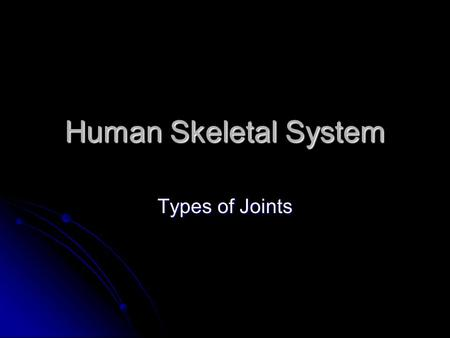 Human Skeletal System Types of Joints. Fibrous Joints (Immovable) Fibrous joints connect bones without allowing any movement. Fibrous joints connect bones.