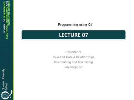 Inheritance IS-A and HAS-A Relationships Overloading and Overriding Polymorphism Programming using C# LECTURE 07.