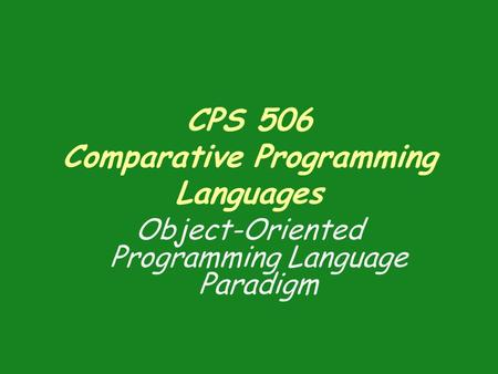 CPS 506 Comparative Programming Languages Object-Oriented Programming Language Paradigm.