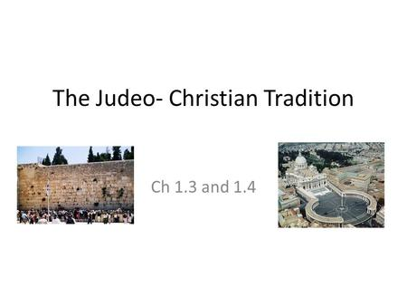 The Judeo- Christian Tradition Ch 1.3 and 1.4. Brief History of the Jews Abraham left Mesopotamia and started the Jews in the land of Canaan around 2000.