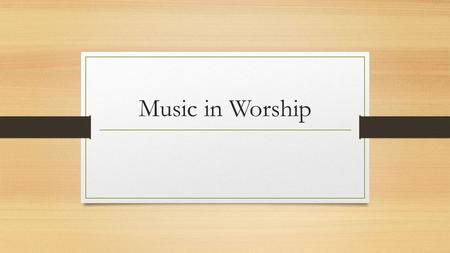 Music in Worship. Old Testament Worship Terminology Examples Commands.