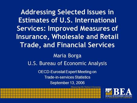Addressing Selected Issues in Estimates of U.S. International Services: Improved Measures of Insurance, Wholesale and Retail Trade, and Financial Services.