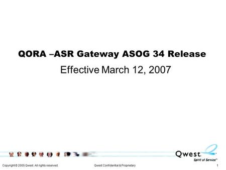 Copyright © 2005 Qwest. All rights reserved. 1Qwest Confidential & Proprietary QORA –ASR Gateway ASOG 34 Release Effective March 12, 2007.