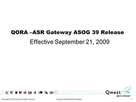 Copyright © 2005 Qwest. All rights reserved. 1Qwest Confidential & Proprietary QORA –ASR Gateway ASOG 39 Release Effective September 21, 2009.