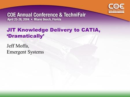 JIT Knowledge Delivery to CATIA, 'Dramatically' Jeff Moffa, Emergent Systems.