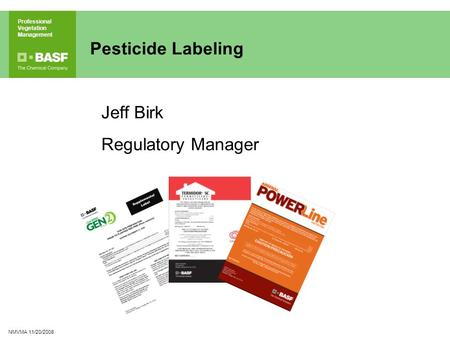 Professional Vegetation Management NMVMA 11/20/2008 Pesticide Labeling Jeff Birk Regulatory Manager.