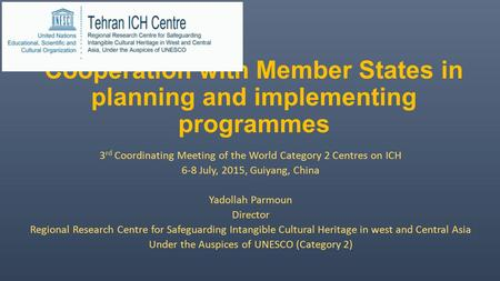 Cooperation with Member States in planning and implementing programmes 3 rd Coordinating Meeting of the World Category 2 Centres on ICH 6-8 July, 2015,