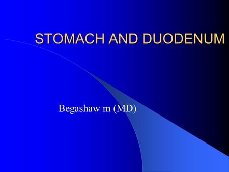 STOMACH AND DUODENUM Begashaw m (MD). Introduction  PUD is a common problem  Helicobacter pylori (H. pylori) - important associated risk factor  Gastric.